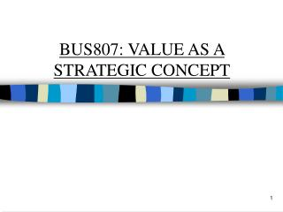 BUS807: VALUE AS A STRATEGIC CONCEPT