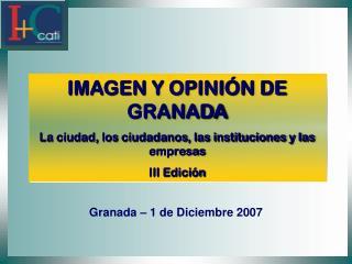 IMAGEN Y OPINIÓN DE GRANADA La ciudad, los ciudadanos, las instituciones y las empresas