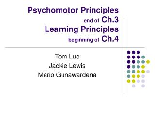 Psychomotor Principles  end of  Ch.3 Learning Principles                   beginning of  Ch.4