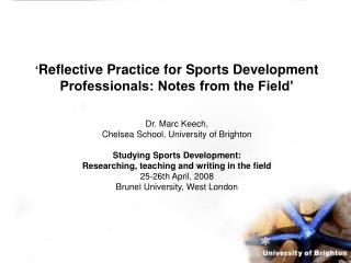 ' Reflective Practice for Sports Development Professionals: Notes from the Field' Dr. Marc Keech,