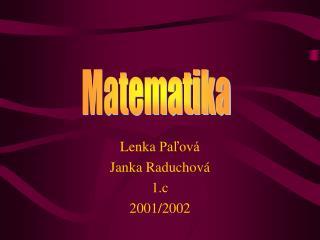 Lenka Paľová Janka Raduchová 1.c 2001/2002