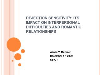 REJECTION SENSITIVITY: ITS IMPACT ON INTERPERSONAL DIFFICULTIES AND ROMANTIC RELATIONSHIPS