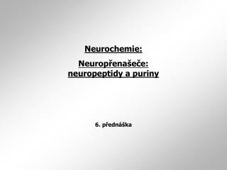 Neurochemie: Neurop ? ena � e ? e:  neuropeptidy a puriny 6. p?edn�ka