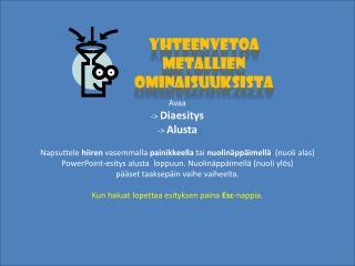 Metallien ominaisuuksia kuvaavia käsitteitä: