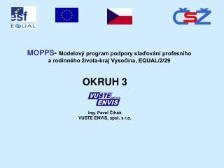 OKRUH 3 Ing. Pavel Čihák VUSTE ENVIS, spol. s r.o.