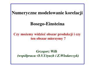 Numeryczne modelowanie korelacji                 Bosego-Einsteina