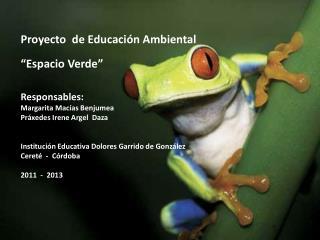 """Proyecto  de Educación Ambiental """"Espacio Verde"""" Responsables: Margarita Macías Benjumea"""