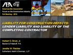 LIABILITY FOR CONSTRUCTION DEFECTS:  LENDER LIABILITY AND LIABILITY OF THE COMPLETING CONTRACTOR