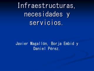 Infraestructuras, necesidades y servicios.