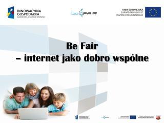 Be Fair  –  internet  jako dobro wspólne