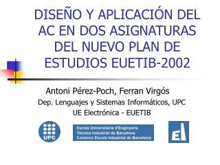 DISEÑO Y APLICACIÓN DEL AC EN DOS ASIGNATURAS DEL NUEVO PLAN DE ESTUDIOS EUETIB-2002