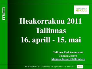 Heakorrakuu 2011 Tallinnas 16. aprill - 15. mai