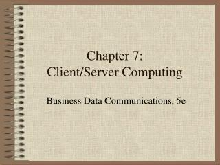 Chapter 7: Client/Server Computing