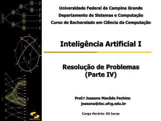 Inteligência Artificial I Resolução de Problemas    (Parte IV) Prof. a  Joseana Macêdo Fechine
