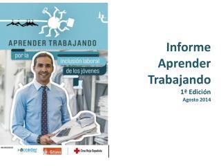 Informe Aprender Trabajando 1ª Edición  Agosto 2014