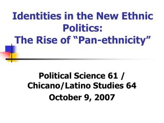 "Identities in the New Ethnic Politics:  The Rise of ""Pan-ethnicity"""