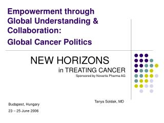 Empowerment through  Global Understanding & Collaboration:  Global Cancer Politics