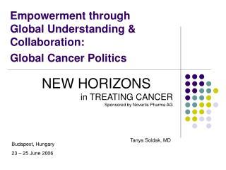 Empowerment through  Global Understanding & Collaboration:  Global Cancer Politics