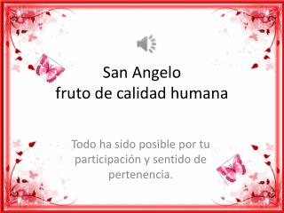 San Angelo  fruto de calidad humana