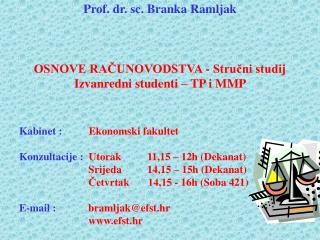 Prof. dr. sc. Branka Ramljak OSNOVE RAČUNOVODSTVA - Stručni studij Izvanredni studenti – TP i MMP