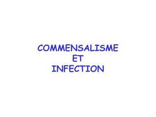COMMENSALISME  ET  INFECTION