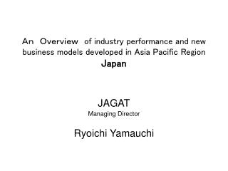 An Overview of industry performance and new business models developed in Asia Pacific Region Japan