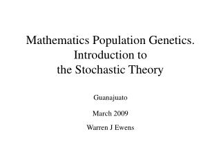 Mathematics Population Genetics. Introduction to the Stochastic Theory