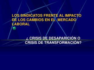 LOS SINDICATOS FRENTE AL IMPACTO DE LOS CAMBIOS EN EL  MERCADO LABORAL
