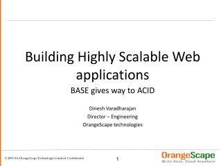 Building Highly Scalable Web applications BASE gives way to ACID Dinesh Varadharajan