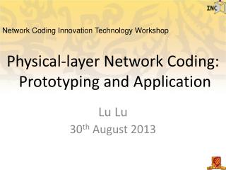 Physical-layer Network Coding:  Prototyping and Application