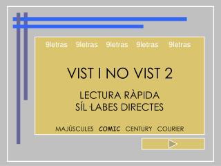 VIST I NO VIST 2 LECTURA  RÀPIDA SÍL·LABES DIRECTES MAJÚSCULES    COMIC    CENTURY   COURIER