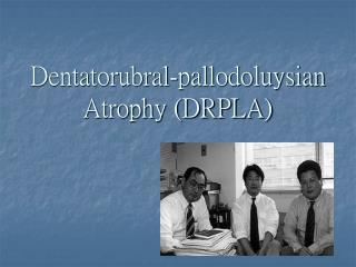 Dentatorubral-pallodoluysian Atrophy DRPLA
