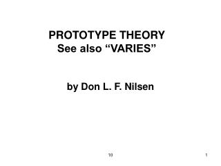 PROTOTYPE THEORY See also  VARIES