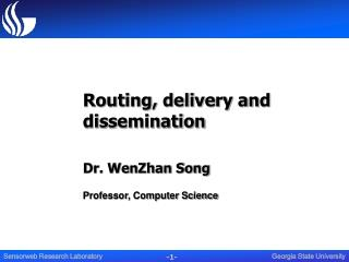 Routing, delivery and dissemination Dr. WenZhan Song Professor, Computer Science