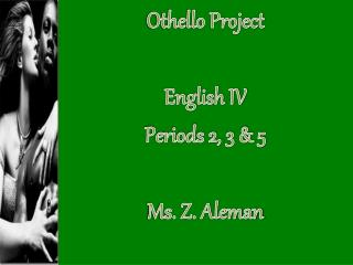 Othello Project English IV Periods 2, 3 & 5 Ms. Z. Aleman