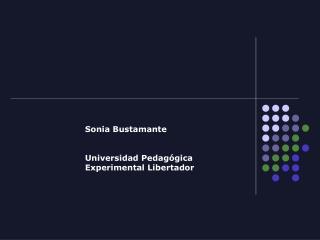 Sonia Bustamante Universidad Pedagógica Experimental Libertador