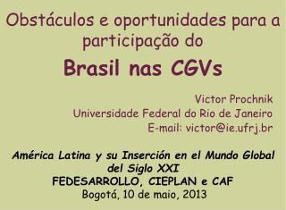 Victor Prochnik Universidade Federal do Rio de Janeiro E-mail: victor@ie.ufrj.br