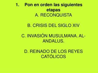 2. Ahora relaciona las etapas anteriores con  los siguientes mapas RECONQUISTA INVASIÓN MUSULMANA