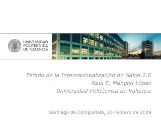 Estado de la Internacionalización en Sakai 2.6 Raúl E. Mengod López