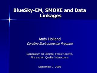 BlueSky-EM, SMOKE and Data Linkages Andy Holland Carolina Environmental Program