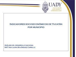 Indicadores socioeconómicos de Yucatán p or municipio Análisis del desarrollo nacional