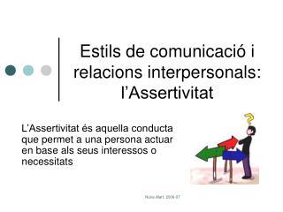 Estils de comunicació i relacions interpersonals: l'Assertivitat