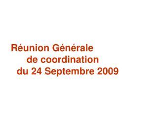 Réunion Générale         de coordination     du 24 Septembre 2009