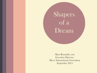 Shapers of a  Dream