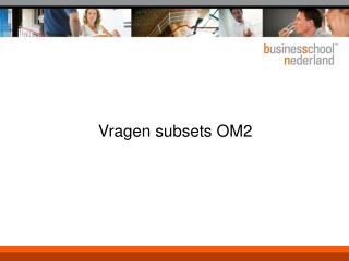 Vragen subsets OM2