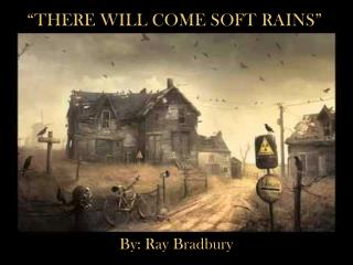 """""""There Will Come Soft Rains"""""""