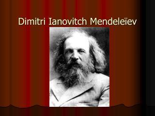 Dimitri Ianovitch Mendele�ev