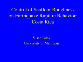 Control of Seafloor Roughness on Earthquake Rupture Behavior: Costa Rica