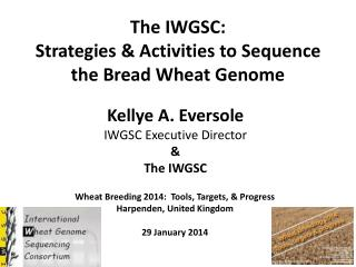 The IWGSC:   Strategies & Activities to Sequence the Bread Wheat Genome