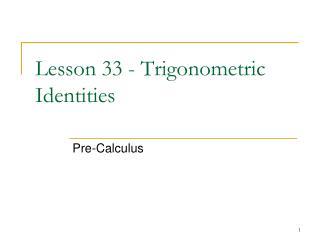 Lesson 33 - Trigonometric Identities